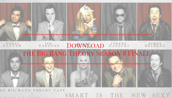 Download the Big Bang Theory Season 8 Finale