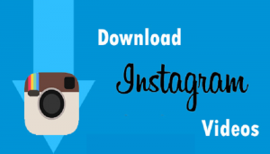 How to Download Instagram Videos Onto Your Computer, Smartphones and Tablets
